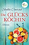 Die Glücksköchin: Roman von Stella Conrad