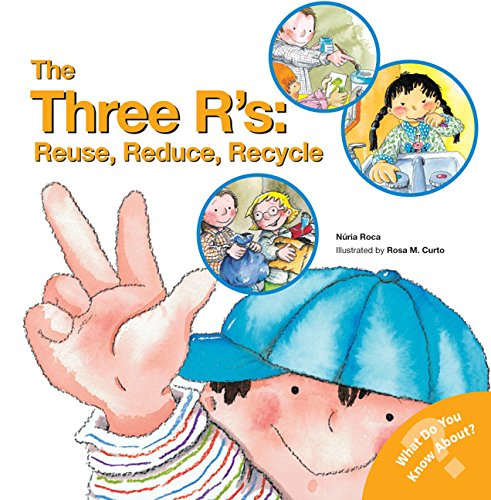 The Three R'S: Reuse, Reduce, Recycle (What Do You Know About? Books) (Books Reuse Llc)