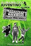Almanacco Juventino - Volume 4 Gli anni '60 (Almanacco Juventino - Tutte le partite ufficiali della Juventus)