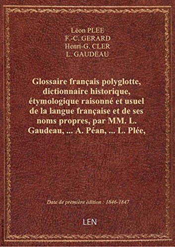 Glossaire français polyglotte, dictionnaire historique, étymologique raisonné et usuel de la langue