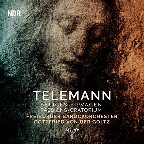 Telemann : Seliges Erwagen, Passions-Oratorium