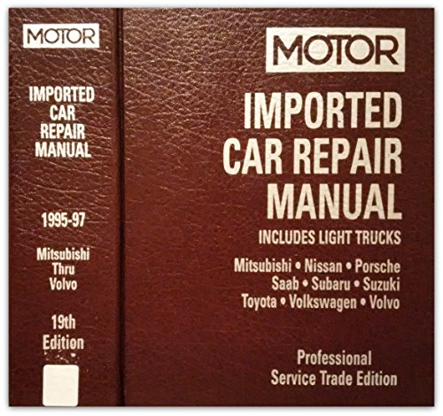 Motor Imported Car Repair Manual 1995-97: Includes Light Trucks ; Mitsubishi, Nissan, Porsche, Saab, Subaru, Suzuki, Toyota, Volkswagen, Volvo: 2