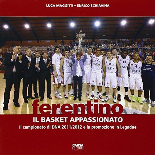 Ferentino. Il basket appassionato. Il campionato di DNA 2011/2012 e la promozione in legadue por Luca Maggitti