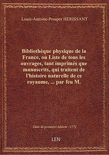 Bibliothèque physique de la France, ou Liste de tous les ouvrages, tant imprimés que manuscrits, qui par Louis-Antoine-Prospe