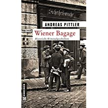 Wiener Bagage: 14 Wiener Kriminalgeschichten (Zeitgeschichtliche Kriminalromane im GMEINER-Verlag)