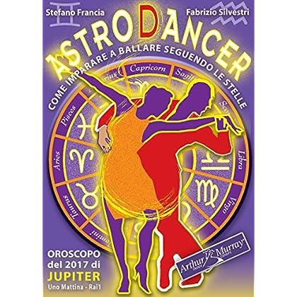 Astrodancer - Come Imparare A Ballare Seguendo Le Stelle
