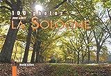 100 photos pour aimer la Sologne (Nos Régions en 100 photos)