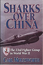 Sharks over China: The 23rd Fighter Group in World War II by Carl Molesworth (1994-08-01)