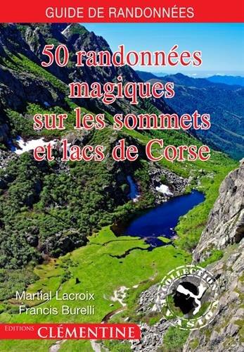 50 randonnées magiques sur les sommets et lacs de Corse par Martial Lacroix