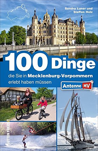 100 Dinge, die Sie in Mecklenburg-Vorpommern erlebt haben müssen. Der offizielle Freizeitführer von Antenne MV mit inspirierenden Ausflugstipps für die ganze Familie (Sutton Freizeit)