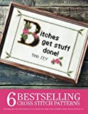 6 Bestselling Cross Stitch Patterns, Volume 1: Featuring quotes by Gloria Steinem, Coco Chanel, Ayn Rand, Chelsea Handler, Emma Watson and Tina Fey