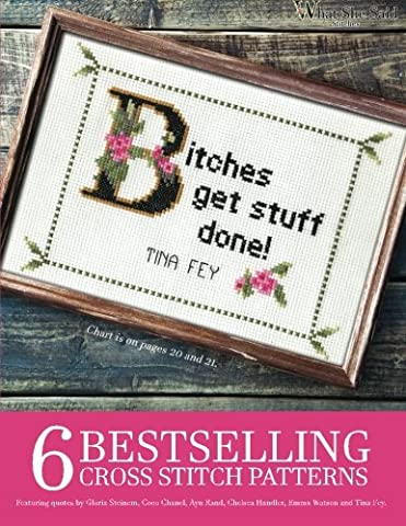 6 Bestselling Cross Stitch Patterns, Volume 1: Featuring quotes by Gloria Steinem, Coco Chanel, Ayn Rand, Chelsea Handler, Emma Watson and Tina