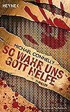 So wahr uns Gott helfe: Thriller - Michael Connelly