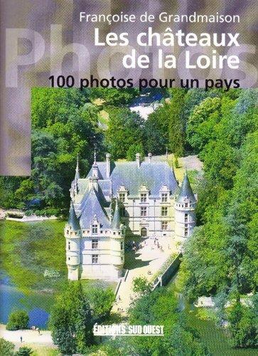 Chateaux de la loire en 100 photos par  Collectif
