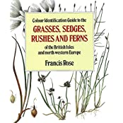 Colour Identification Guide to the Grasses, Sedges, Rushes and Ferns of the British Isles and North Western Europe