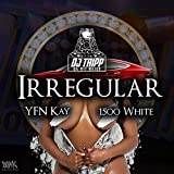 Irregular (feat. YFN Kay & 1500 White) [Explicit]