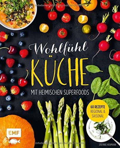 wohlfuhlkuche-mit-heimischen-superfoods-60-rezepte-regional-und-saisonal