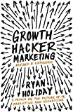 Growth Hacker Marketing: A Primer on the Future of PR, Marketing and Advertising by Holiday, Ryan (2014) Paperback