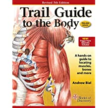 Trail Guide to the Body: How to Locate Muscules, Bones and More