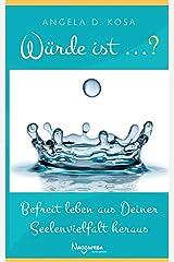 Würde ist ...?: Befreit leben aus Deiner Seelenvielfalt heraus Taschenbuch