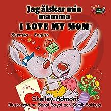I Love My Mom (swedish kids books, swedish bilingual book, bilingual swedish childrens book, barnbok) Jag älskar min mamma  (Swedish English Bilingual Collection Book 5) (Swedish Edition)