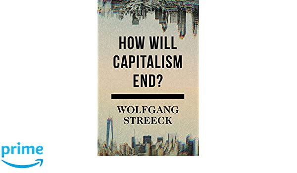 How Will Capitalism End?: Essays On A Failing System: Amazon.De