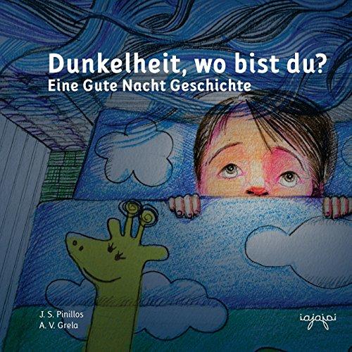 Dunkelheit, wo bist du?: Eine Gute Nacht Geschichte (Angstvertreibergeschichten: Angst vor der Dunkelheit, Band 1)