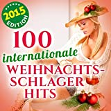 100 Internationale Weihnachts-Schlager Hits - 2015 Edition (Original Christmas Hit Recordings!)
