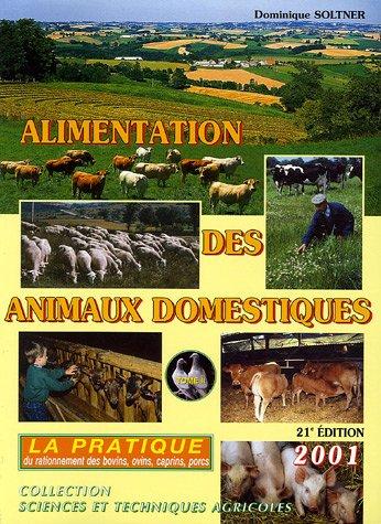 Alimentation des animaux domestiques : Tome 2, La pratique du rationnement des bovins, ovins, caprins, porcins, édition 2001 par Dominique Soltner