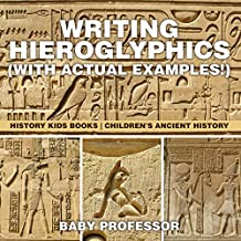 Writing Hieroglyphics (with Actual Examples!) : History Kids Books | Children's Ancient History