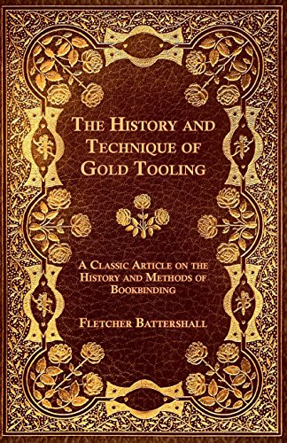 The History and Technique of Gold Tooling - A Classic Article on the History and Methods of Bookbinding (English Edition)