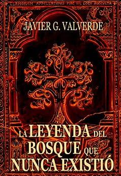 La leyenda del bosque que nunca existió de [Valverde, Javier G.]