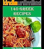 140 Greek Recipes: The Quick and Easy Greek Cookbook (Greek cookbook, Greek recipes, Greek, Greek recipe book, Greek cookbooks)