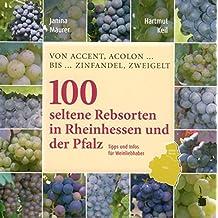100 Seltene Rebsorten in Rheinhessen und der Pfalz: Von Accent, Acolon… bis… Zinfandel, Zweigelt. Tipps und Infos für Weinliebhaber