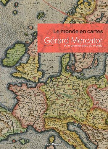 Le monde en cartes. Gérard Mercator et le premier atlas du monde