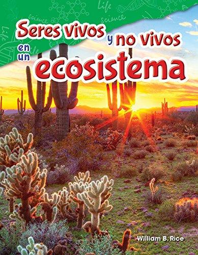 Seres Vivos Y No Vivos En Un Ecosistema (Life and Non-Life in an Ecosystem) (Spanish Version) (Grade 5) (Science Readers: Content and Literacy / Ciencias Naturales)