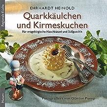 Quarkkäulchen und Kirmeskuchen: Die schönsten Koch- und Backrezepte für erzgebirgische Naschkätzel und Süßgusch'n