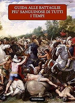 Guida alle battaglie più sanguinose di tutti i tempi (Guide storiche Vol. 2) di [Mallan, Edgar]