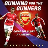 Gunning for the Gunners: Going for Glory at Arsenal (Soccer Clubs Book 3)