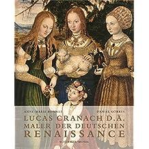 Lucas Cranach d. Ä.: Maler der Deutschen Renaissance - Die Meisterwerke