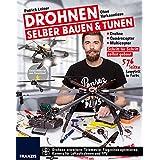 Drohnen selber bauen & tunen: Ohne Vorkenntnisse: Drohne, Quadrocopter, Multicopter: Schritt für Schritt selbst gebaut.: Schritt für Schritt zur eigenen Drohne, Quadrocopter und Multicopter
