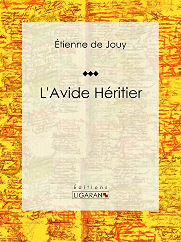 L'Avide héritier: Comédie en trois actes et en prose par Étienne de Jouy