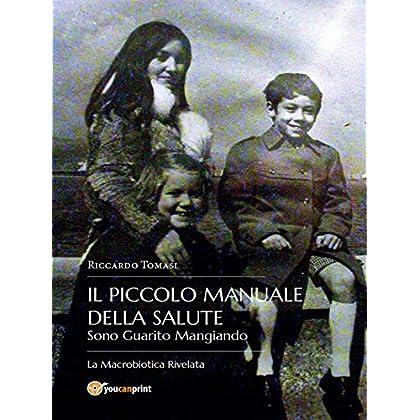 Il Piccolo Manuale Della Salute. Sono Guarito Mangiando - La  Macrobiotica Rivelata.