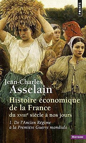 Histoire économique de la France du XVIIIe siècle à nos jours, tome 1 : De l