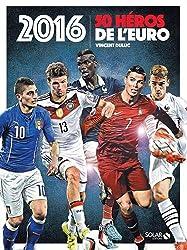 2016, 50 héros de l'Euro