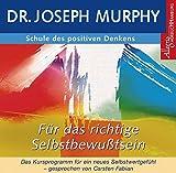Schule des positiven Denkens - für das richtige Selbstbewusstsein: Das Kursprogramm für ein neues Selbstwertgefühl: 1 CD - Dr. Joseph Murphy