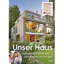 Unser Haus: Das Große IDEEN BUCH Zum Planen Und Bauen