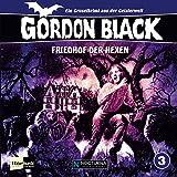 Friedhof der Hexen (Gordon Black - Ein Gruselkrimi aus der Geisterwelt 3)