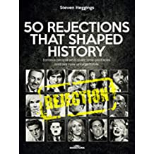 50 REJECTIONS THAT SHAPED HISTORY: Famous people who overcame obstacles and are now unforgettable (English Edition)