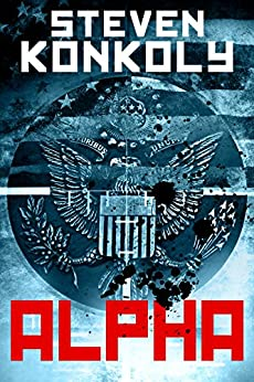 ALPHA: A Black Flagged Thriller (The Black Flagged Series Book 1) (English Edition) par [Konkoly, Steven]
